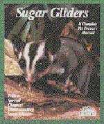 Sugar Gliders The Complete Pet Owner's Manual