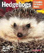 Hedgehogs A Complete Pet Owner's Manual